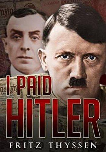 I Paid Hitler: Fritz Thyssen