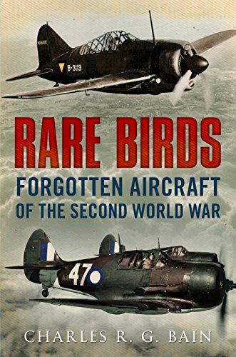 Rare Birds: Forgotten Aircraft of the Second World War: Charles R. G. Bain