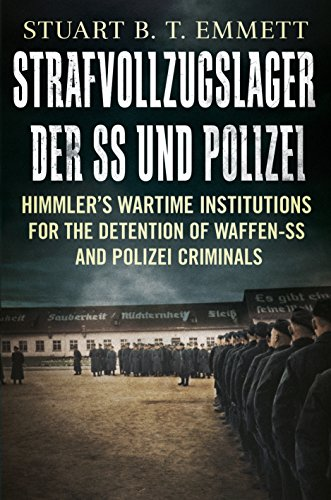 Strafvollzugslager der SS und Polizei: Himmler'S Wartime Institutions for the Detention of ...
