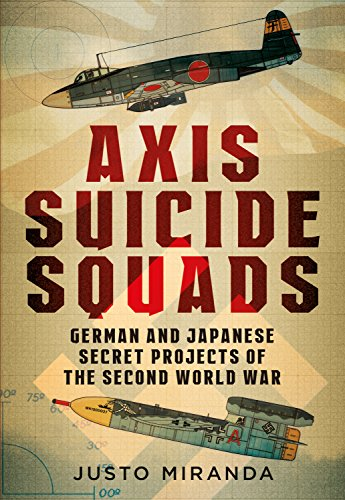Axis Suicide Squads: German and Japanese Secret Projects of the Second World War: Miranda, Justo
