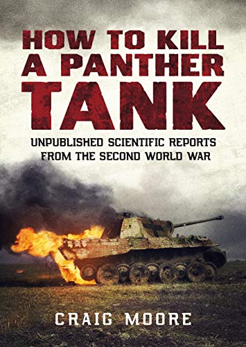 9781781557969: How to Kill a Panther Tank: Unpublished Scientific Reports from the Second World War