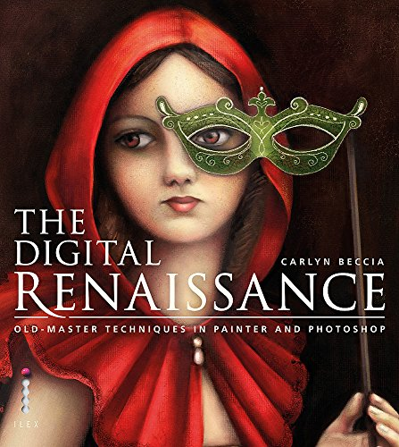 The Digital Renaissance: Old-Master Techniques in Painter and Photoshop: Carlyn Beccia