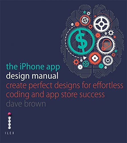 9781781571408: The iPhone App Design Manual: Create Perfect Designs for Effortless Coding and App Store Success