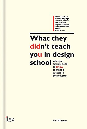 9781781571460: What They Didn't Teach You in Design School: What you actually need to know to make a success in the industry (What They Didn't Teach You In School)