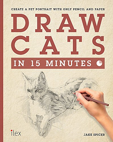 Draw Cats in 15 Minutes: Create a pet portrait with only pencil & paper (Draw in 15 Minutes): ...