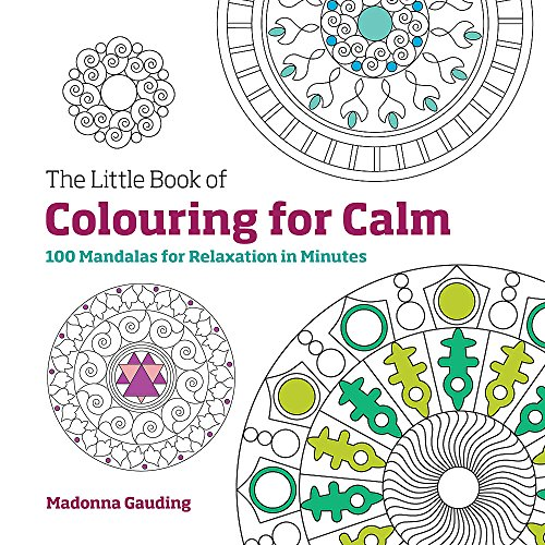 9781781573136: The Little Book of Colouring for Calm: 100 Mandalas for Relaxation in Minutes