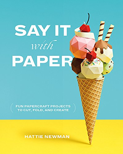 9781781575314: Say It With Paper: Fun papercraft projects to cut, fold and create