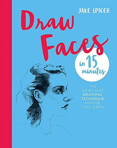 9781781576281: Draw Faces in 15 Minutes: Amaze your friends with your portrait skills (Draw in 15 Minutes)
