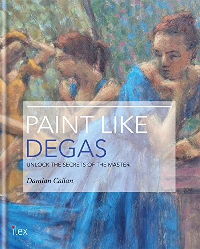 Paint Like Degas (Hardcover): Damian Callan