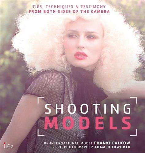 9781781579831: Shooting Models: Tips, Techniques & Testimony from Both Sides of the Camera