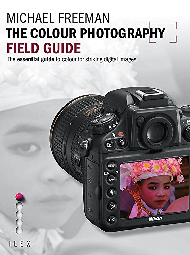 The Colour Photography Field Guide: The Essential Guide to Hue for Striking Digital Images: Michael...