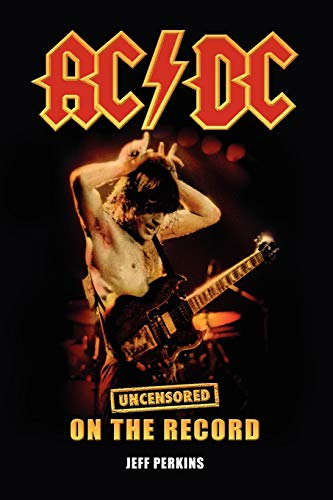 9781781581957: AC/DC - Uncensored On the Record