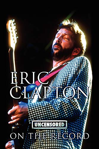 9781781582497: Eric Clapton - Uncensored on the Record