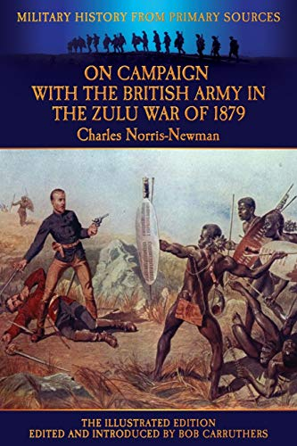 On Campaign with the British Army in the Zulu War of 1879 - The Illustrated Edition: Charles ...
