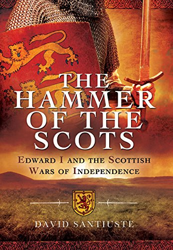9781781590126: The Hammer of the Scots: Edward I and the Scottish Wars of Independence