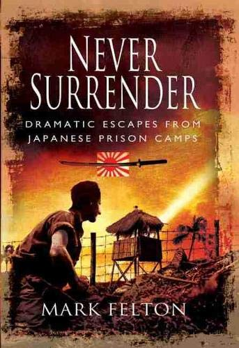 Never Surrender, Dramatic Escapes From Japanese Prison Camps