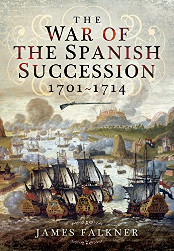 The War of the Spanish Succession 1701-1714: Falkner, James