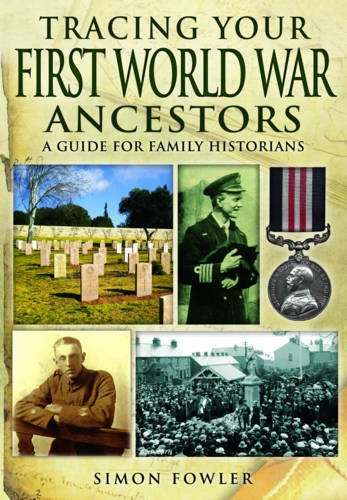 Tracing Your First World War Ancestors: A Guide for Family Historians (Tracing Your Ancestors): ...