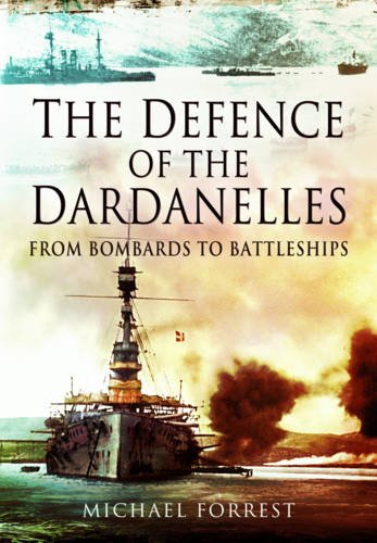 The Defence of the Dardanelles: Forrest, Michael