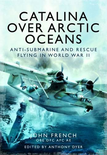 Catalina over Arctic Oceans: Anti-Submarine and Rescue: French, John &