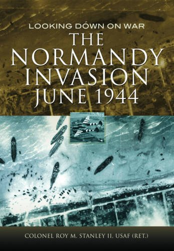 9781781590560: The Normandy Invasion, June 1944: Looking Down on War