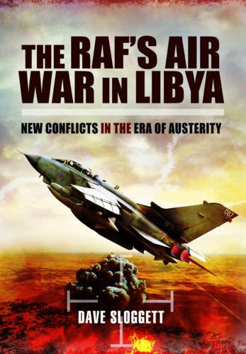 THE RAF'S AIR WAR IN LIBYA: New Conflicts in the Era of Austerity: Sloggett, Dave