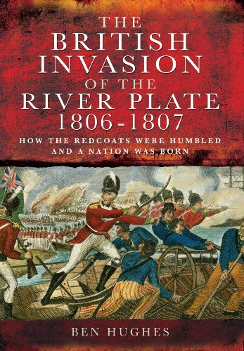 British Invasion of the River Plate 1806-1807 (Hardcover): Ben Hughes