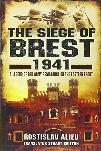The Siege of Brest 1941: A Legend: Rostislav Aliev
