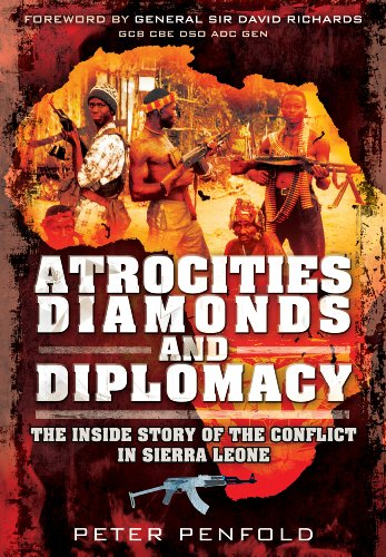 Atrocities, Diamonds and Diplomacy: The Inside Story of the Conflict in Sierra Leone: Penfold, ...