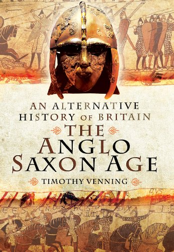 AN ALTERNATIVE HISTORY OF BRITAIN: THE ANGLO-SAXON AGE: Venning, Timothy