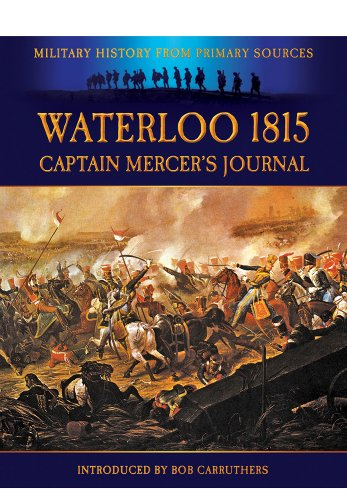 Waterloo 1815: Captain Mercer's Journal (Military History from Primary Sources): Mercer, ...