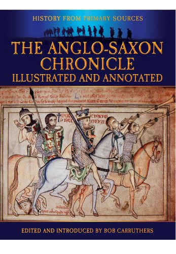 THE ANGLO-SAXON CHRONICLE: ILLUSTRATED AND ANNOTATED (Military History from Primary Sources): ...
