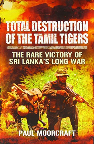 9781781591536: Total Destruction of the Tamil Tigers: The Rare Victory of Sri Lanka's Long War