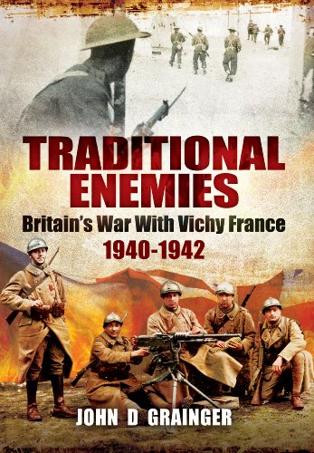 9781781591543: Traditional Enemies: Britain's War with Vichy France 1940-1942