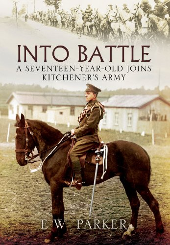 Into Battle: A Seventeen-Year-Old Joins Kitchener's Army: Parker, Ernest