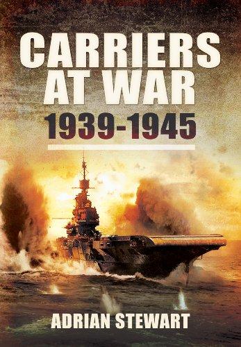 CARRIERS AT WAR 1939-1945: Stewart, Adrian