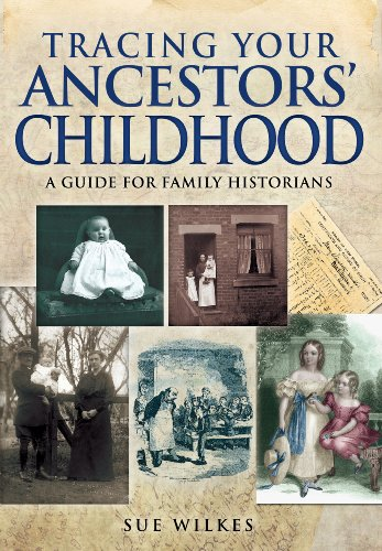 Tracing Your Ancestors' Childhood (Family History (Pen & Sword)): Wilkes, Sue