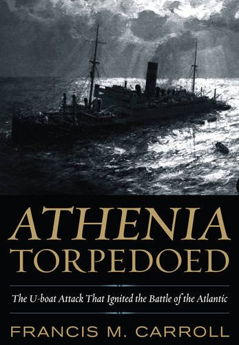 Athenia Torpedoed: The U-Boat Attack That Ignited the Battle of the Atlantic: Carroll, Francis M.