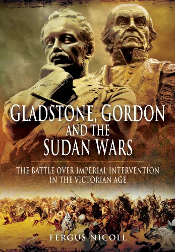 Gladstone, Gordon and the Sudan Wars: The Battle Over Imperial Intervention in the Victorian Age: ...