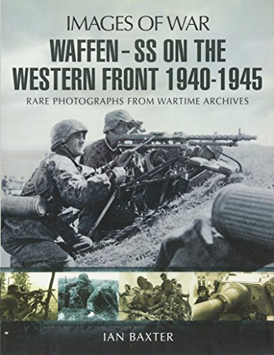 Waffen-SS on the Western Front: Rare Photographs from Wartime Archives (Images of War): Baxter, Ian