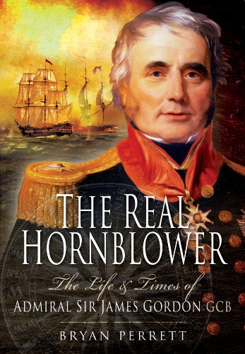 The Real Hornblower: The Life of Admiral of the Fleet Sir James Alexander Gordon, GCB: Last Governor of the Royal Naval Hospital, Greenwich