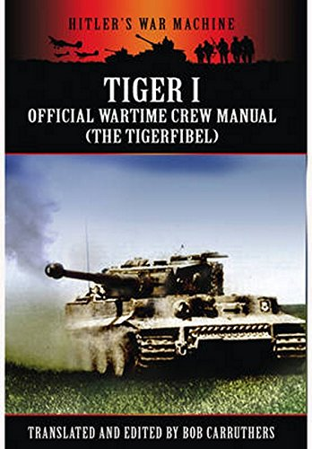 9781781592250: Tiger I: The Official Wartime Crew Manual (Hitlers War Machine)