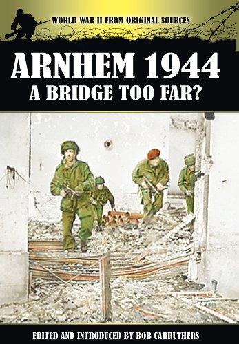 9781781592373: Arnhem 1944: A Bridge Too Far? (World War II from Original Sources)