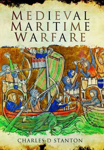 Medieval Maritime Warfare: Stanton, Charles D