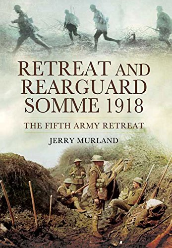 9781781592670: Retreat and Rearguard - Somme 1918: The Fifth Army Retreat