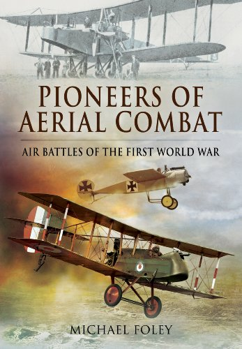 Pioneers of Aerial Combat: Air Battles of the First World War: Foley, Michael