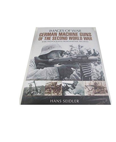 Images of War: German Machine Guns of: Seidler, Hans.
