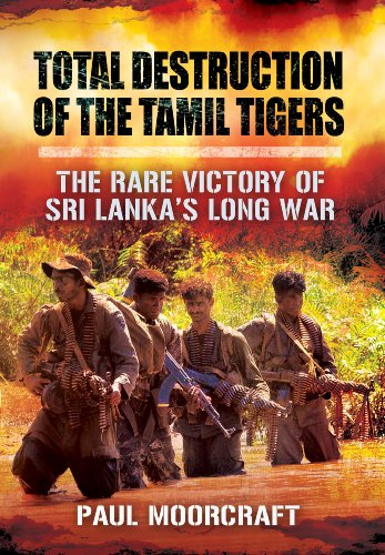 Total Destruction of the Tamil Tigers: The Rare Victory of Sri Lanka S Long War: Moorcraft, Paul