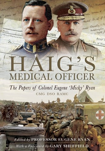 Haig's Medical Officer: The Papers of Colonel: Ryan, Eugene