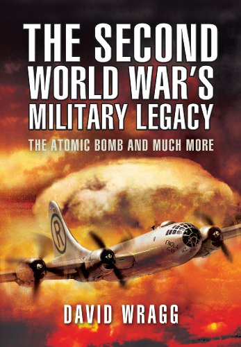The Second World War's Military Legacy: The Atomic Bomb and Much More: Wragg, David
